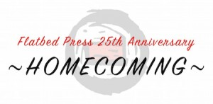 Flatbed Press 25th Anniversary Homecoming